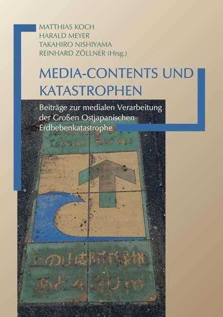 Media-Contents und Katastrophen. Beiträge zur medialen Verarbeitung der Großen Ostjapanischen Erdbebenkatastrophe.jpg